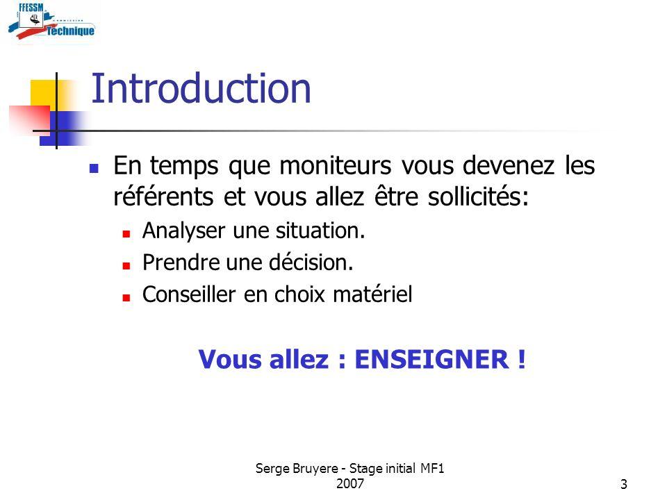 Serge Bruyere - Stage initial MF1 20073 Introduction En temps que moniteurs vous devenez les référents et vous allez être sollicités: Analyser une sit