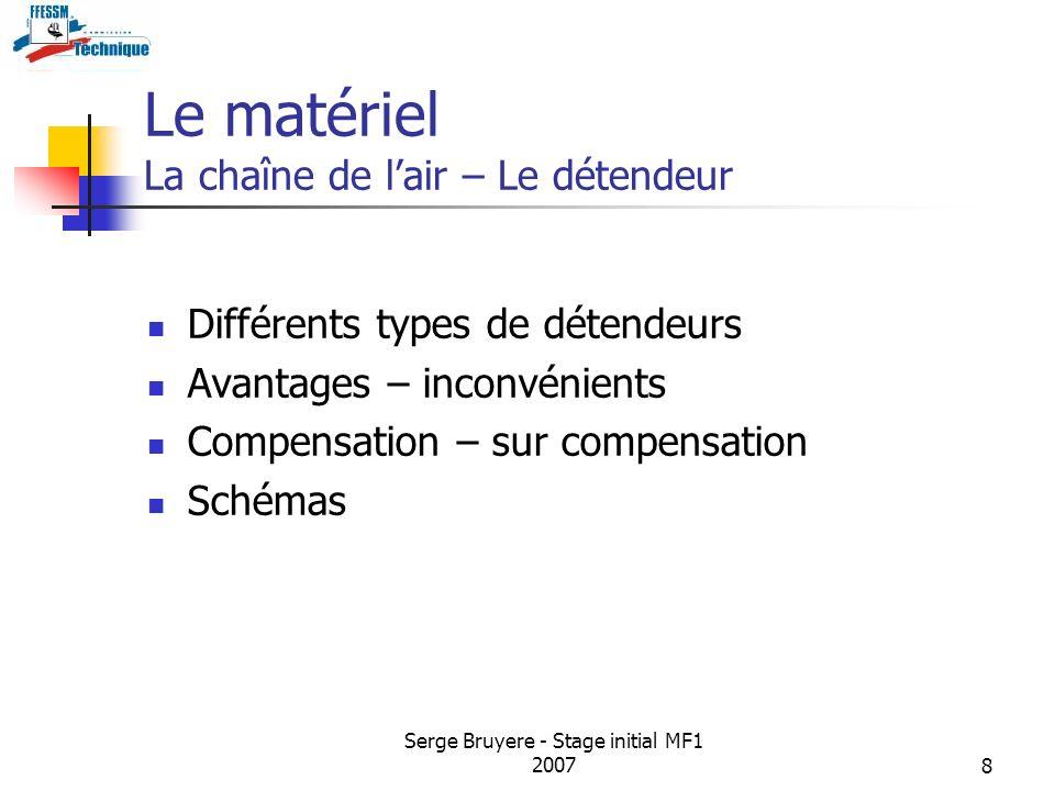 Serge Bruyere - Stage initial MF1 20078 Le matériel La chaîne de lair – Le détendeur Différents types de détendeurs Avantages – inconvénients Compensa
