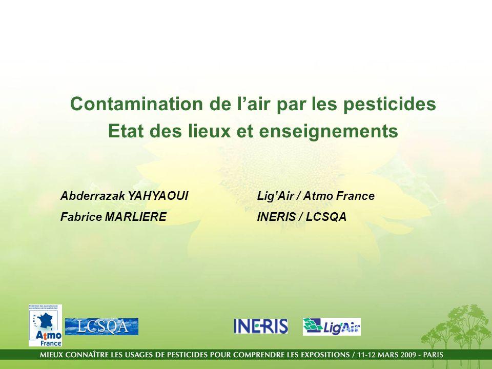 Contamination de lair par les pesticides Etat des lieux et enseignements Abderrazak YAHYAOUI LigAir / Atmo France Fabrice MARLIEREINERIS / LCSQA