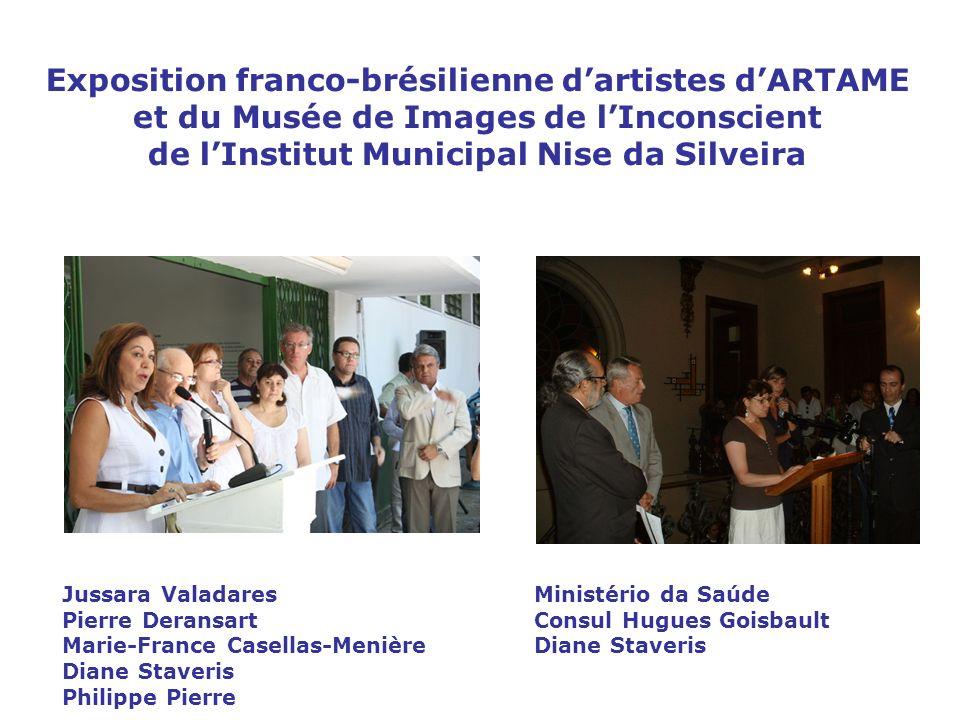 Exposition franco-brésilienne dartistes dARTAME et du Musée de Images de lInconscient de lInstitut Municipal Nise da Silveira Jussara ValadaresMinisté