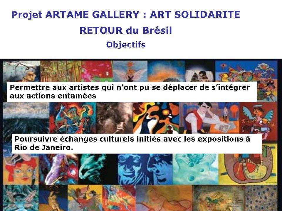 Projet ARTAME GALLERY : ART SOLIDARITE RETOUR du Brésil Lieu: Maison du Brésil (Paris) Dates: jeudi 23 septembre au dimanche 10 octobre