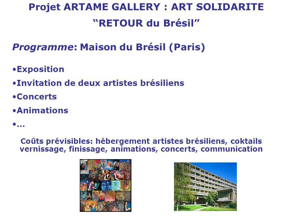 Projet ARTAME GALLERY : ART SOLIDARITE RETOUR du Brésil Programme: Maison du Brésil (Paris) Exposition Invitation de deux artistes brésiliens Concerts