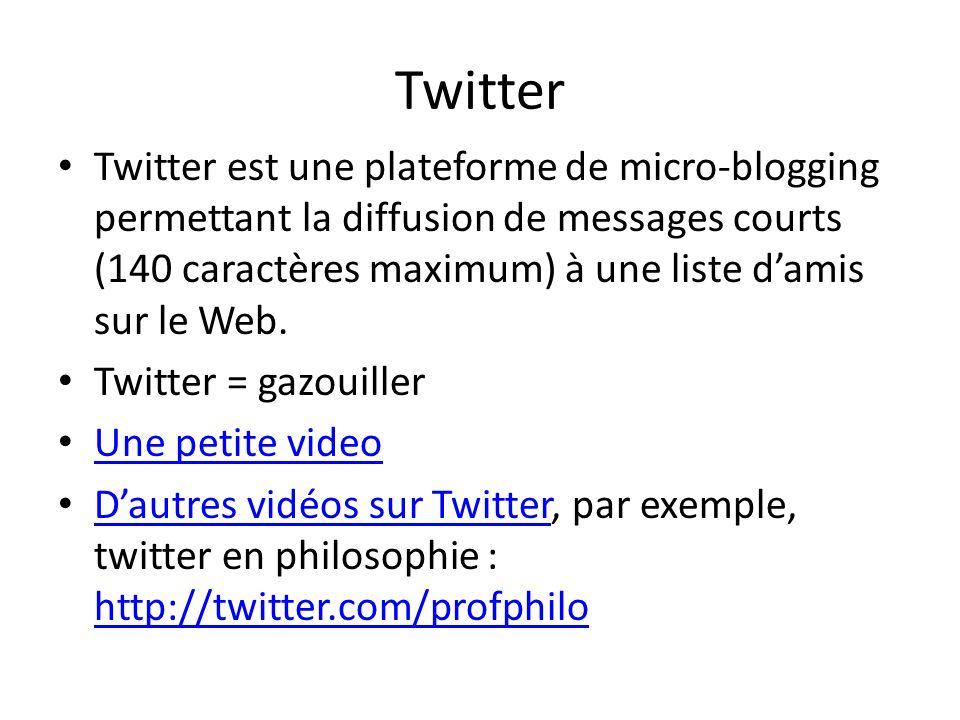 Twitter Twitter est une plateforme de micro-blogging permettant la diffusion de messages courts (140 caractères maximum) à une liste damis sur le Web.