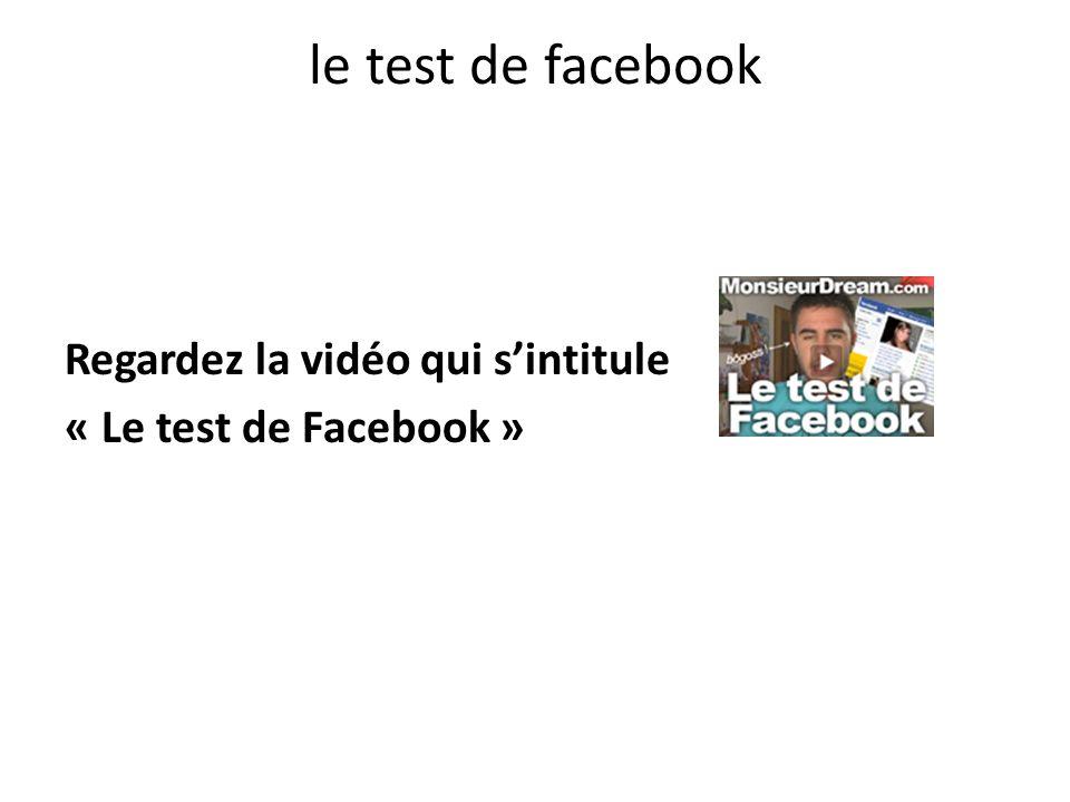 le test de facebook Regardez la vidéo qui sintitule « Le test de Facebook »