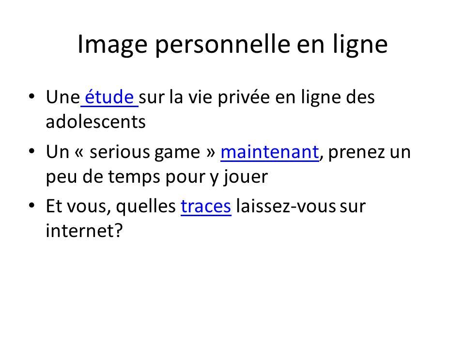 Image personnelle en ligne Une étude sur la vie privée en ligne des adolescents étude Un « serious game » maintenant, prenez un peu de temps pour y jo