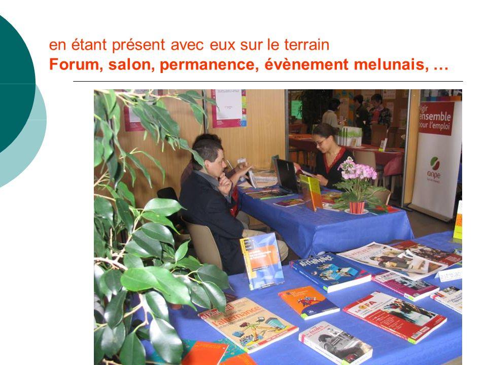 en étant présent avec eux sur le terrain Forum, salon, permanence, évènement melunais, …