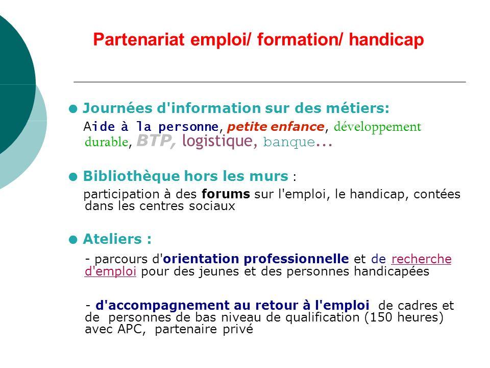Partenariat emploi/ formation/ handicap Journées d information sur des métiers: A ide à la personne, petite enfance, développement durable, BTP, logistique, banque...