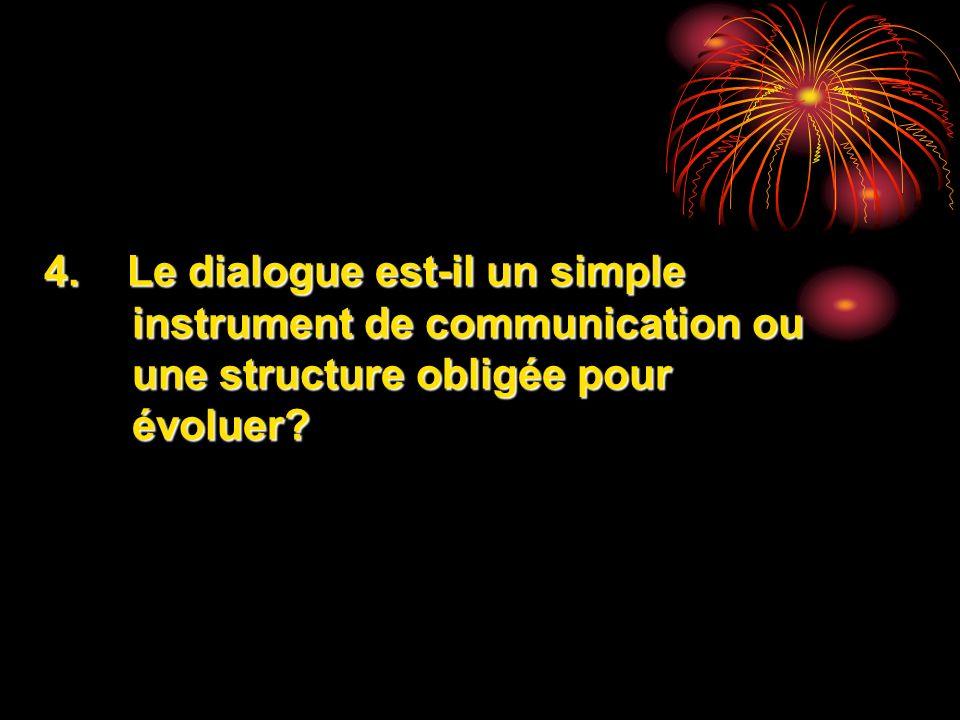 4. Le dialogue est-il un simple instrument de communication ou une structure obligée pour évoluer?