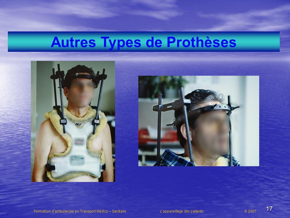 17 Autres Types de Prothèses Formation dambulancier en Transport Médico – Sanitaire Lappareillage des patients © 2007