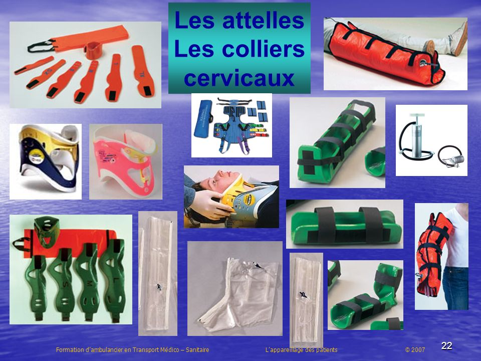 22 Les attelles Les colliers cervicaux Formation dambulancier en Transport Médico – Sanitaire Lappareillage des patients © 2007