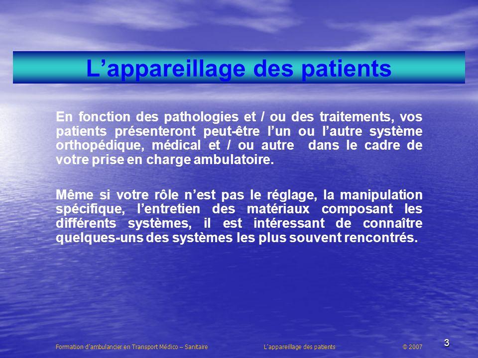 24 Les pathologies Formation dambulancier en Transport Médico – Sanitaire Lappareillage des patients © 2007