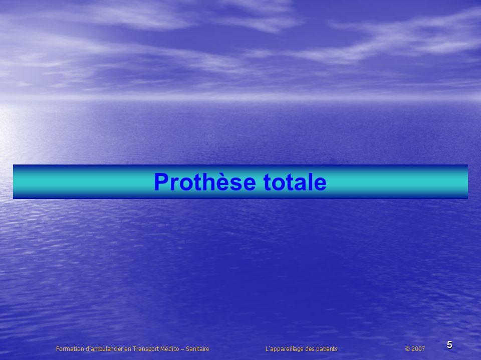 6 Prothèse totale de hanche Formation dambulancier en Transport Médico – Sanitaire Lappareillage des patients © 2007