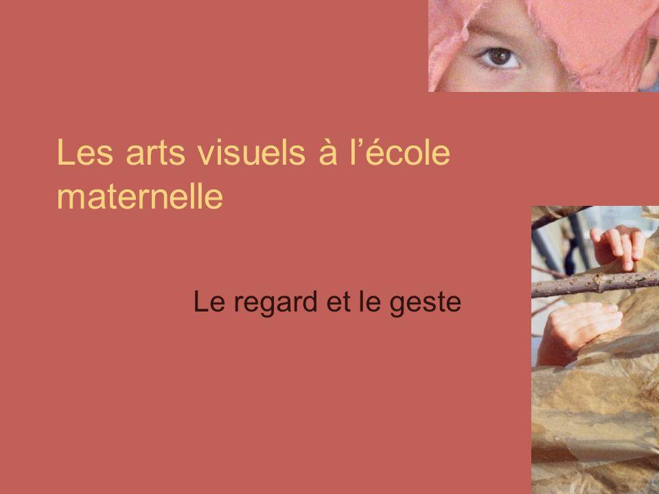 Les arts visuels à lécole maternelle Le regard et le geste