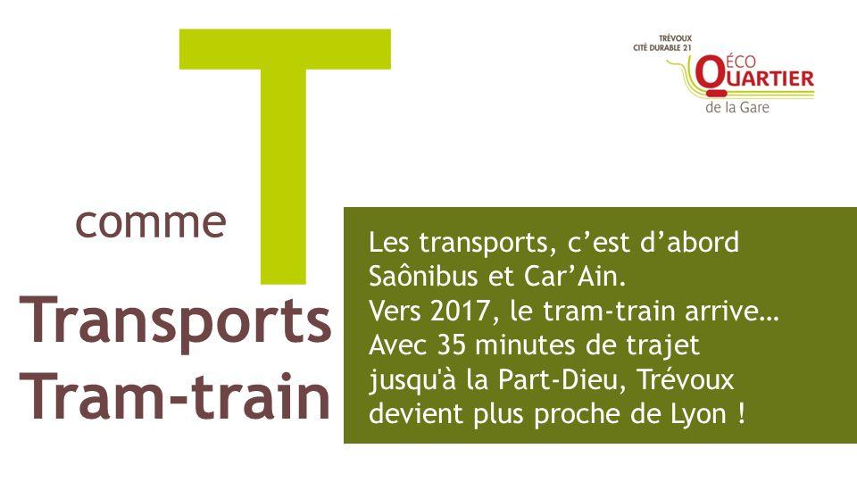 T Les transports, cest dabord Saônibus et CarAin. Vers 2017, le tram-train arrive… Avec 35 minutes de trajet jusqu'à la Part-Dieu, Trévoux devient plu
