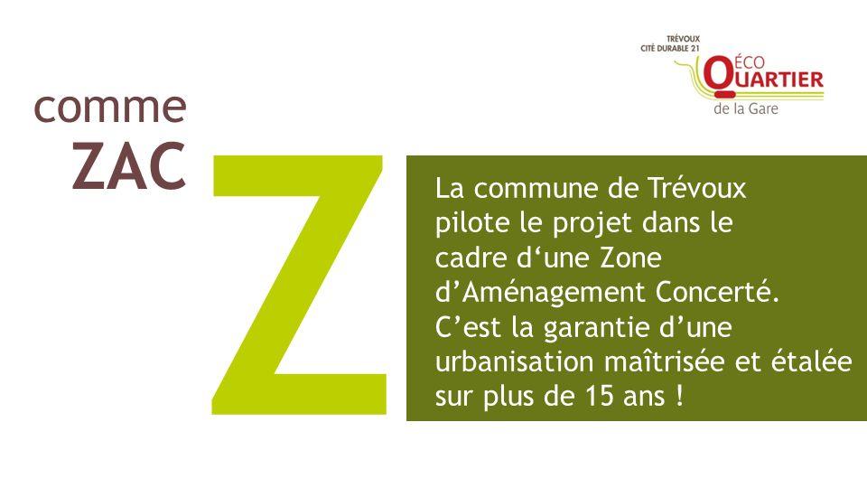 comme ZAC Z La commune de Trévoux pilote le projet dans le cadre dune Zone dAménagement Concerté. Cest la garantie dune urbanisation maîtrisée et étal