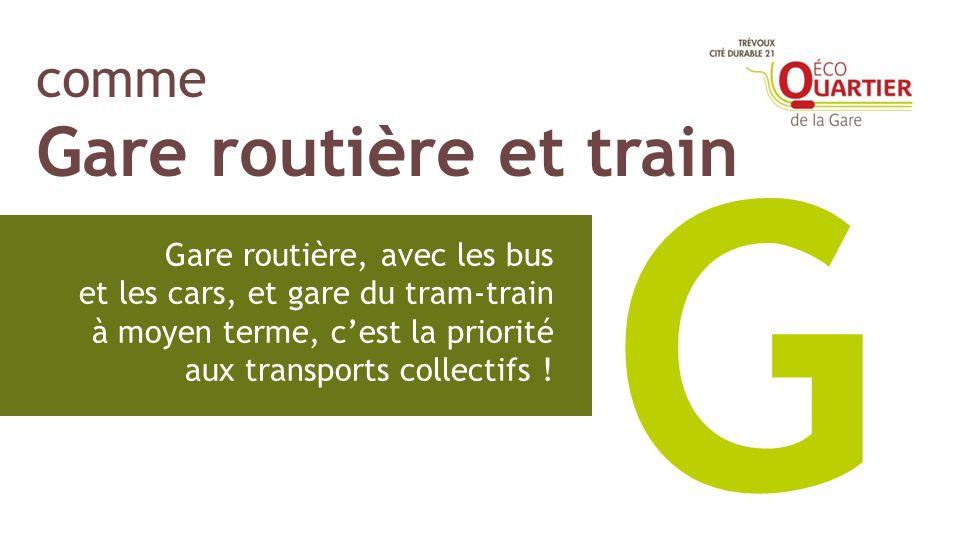 comme Gare routière et train G Gare routière, avec les bus et les cars, et gare du tram-train à moyen terme, cest la priorité aux transports collectif