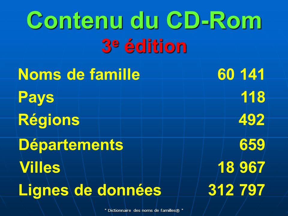 Dictionnaire des noms de familles® Contenu du CD-Rom 3 e édition Noms de famille Pays Régions Départements Villes Lignes de données 60 141 118 492 659 312 797 18 967