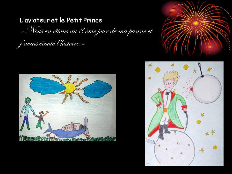 Laviateur et le Petit Prince « Nous en étions au 8 ème jour de ma panne et javais écouté lhistoire.»