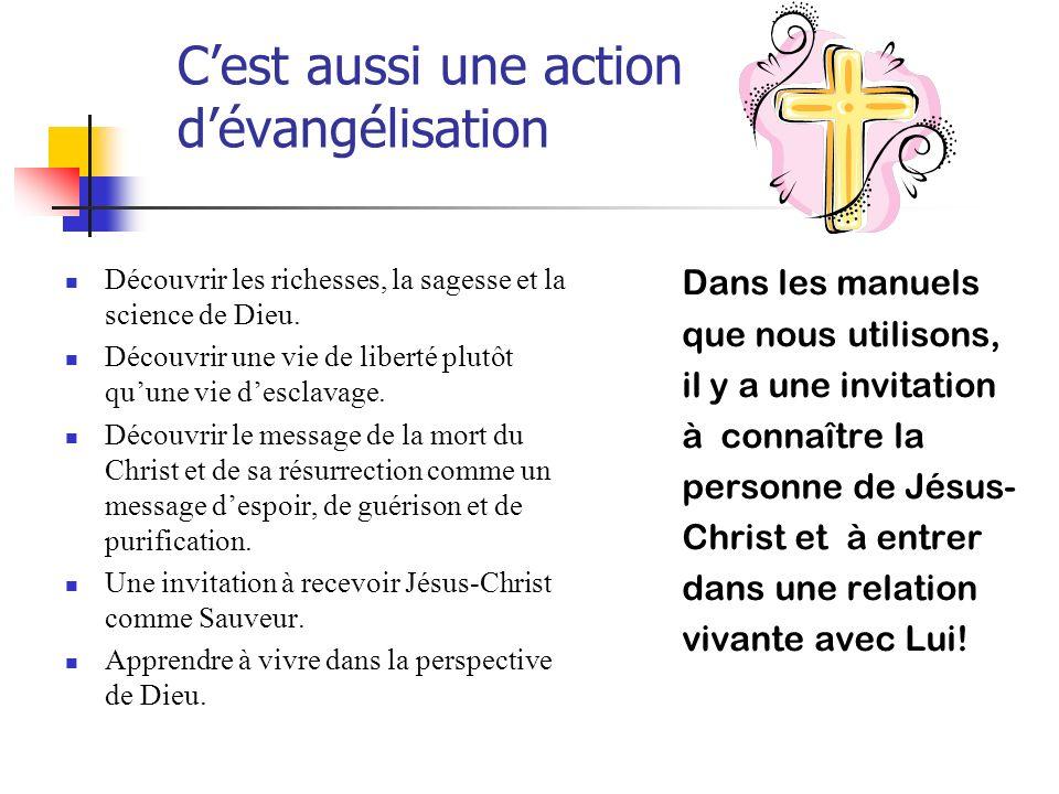 Cest aussi une action dévangélisation Découvrir les richesses, la sagesse et la science de Dieu. Découvrir une vie de liberté plutôt quune vie desclav