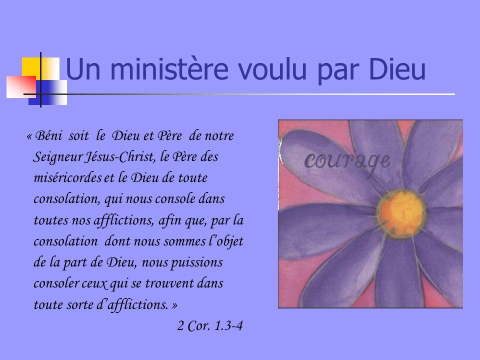 Un ministère voulu par Dieu « Béni soit le Dieu et Père de notre Seigneur Jésus-Christ, le Père des miséricordes et le Dieu de toute consolation, qui