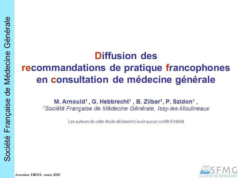 Société Française de Médecine Générale Journées EMOIS - mars 2009 Diffusion des recommandations de pratique francophones en consultation de médecine générale M.