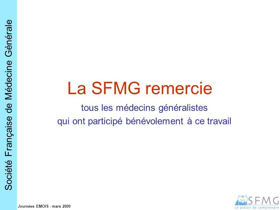 Société Française de Médecine Générale Journées EMOIS - mars 2009 La SFMG remercie tous les médecins généralistes qui ont participé bénévolement à ce travail