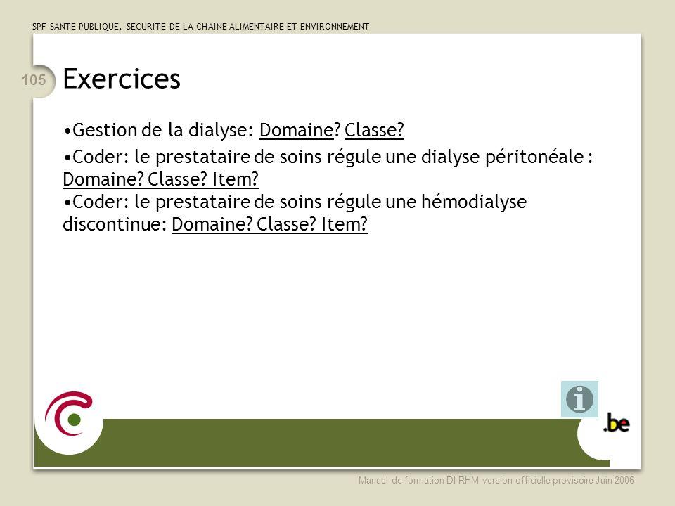 SPF SANTE PUBLIQUE, SECURITE DE LA CHAINE ALIMENTAIRE ET ENVIRONNEMENT Manuel de formation DI-RHM version officielle provisoire Juin 2006 105 Exercices Gestion de la dialyse: Domaine.