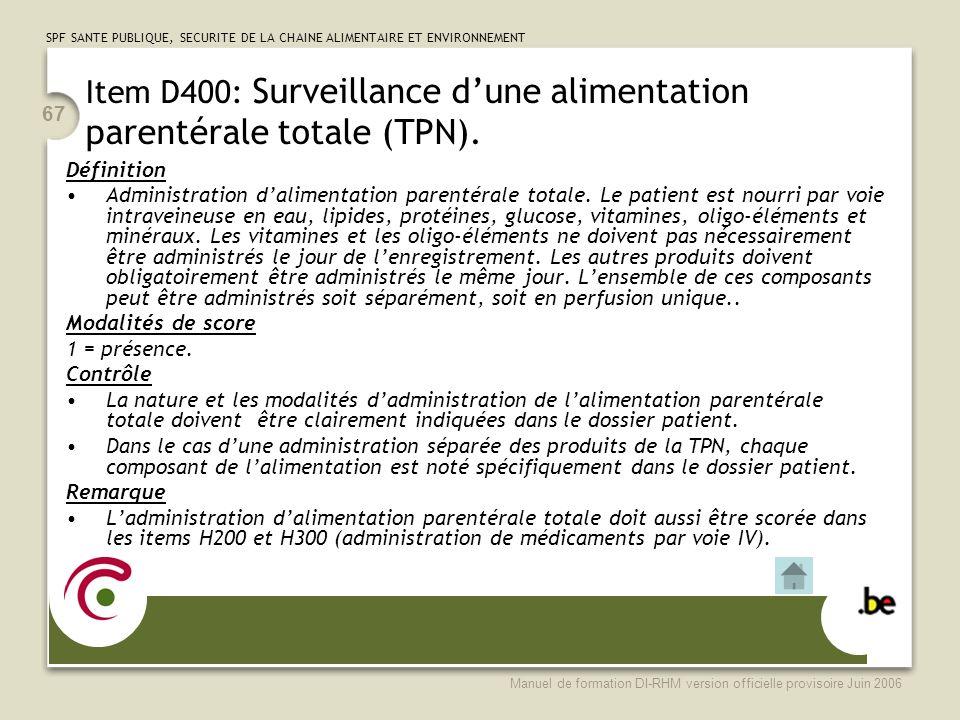 SPF SANTE PUBLIQUE, SECURITE DE LA CHAINE ALIMENTAIRE ET ENVIRONNEMENT Manuel de formation DI-RHM version officielle provisoire Juin 2006 67 Item D400: Surveillance dune alimentation parentérale totale (TPN).