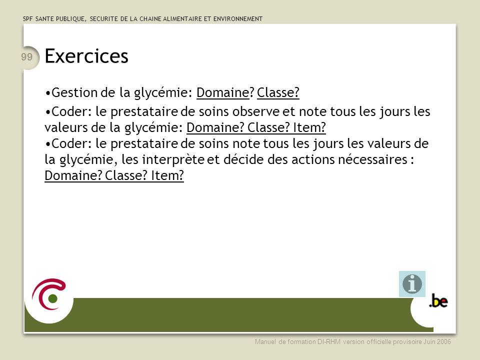 SPF SANTE PUBLIQUE, SECURITE DE LA CHAINE ALIMENTAIRE ET ENVIRONNEMENT Manuel de formation DI-RHM version officielle provisoire Juin 2006 99 Exercices Gestion de la glycémie: Domaine.