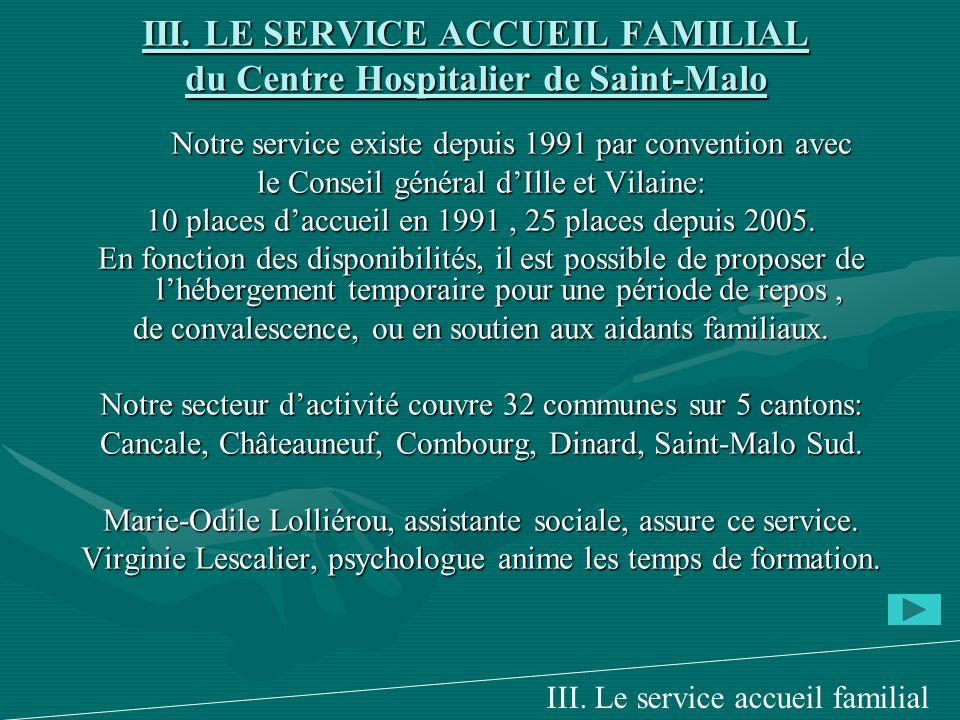 III. LE SERVICE ACCUEIL FAMILIAL du Centre Hospitalier de Saint-Malo Notre service existe depuis 1991 par convention avec Notre service existe depuis
