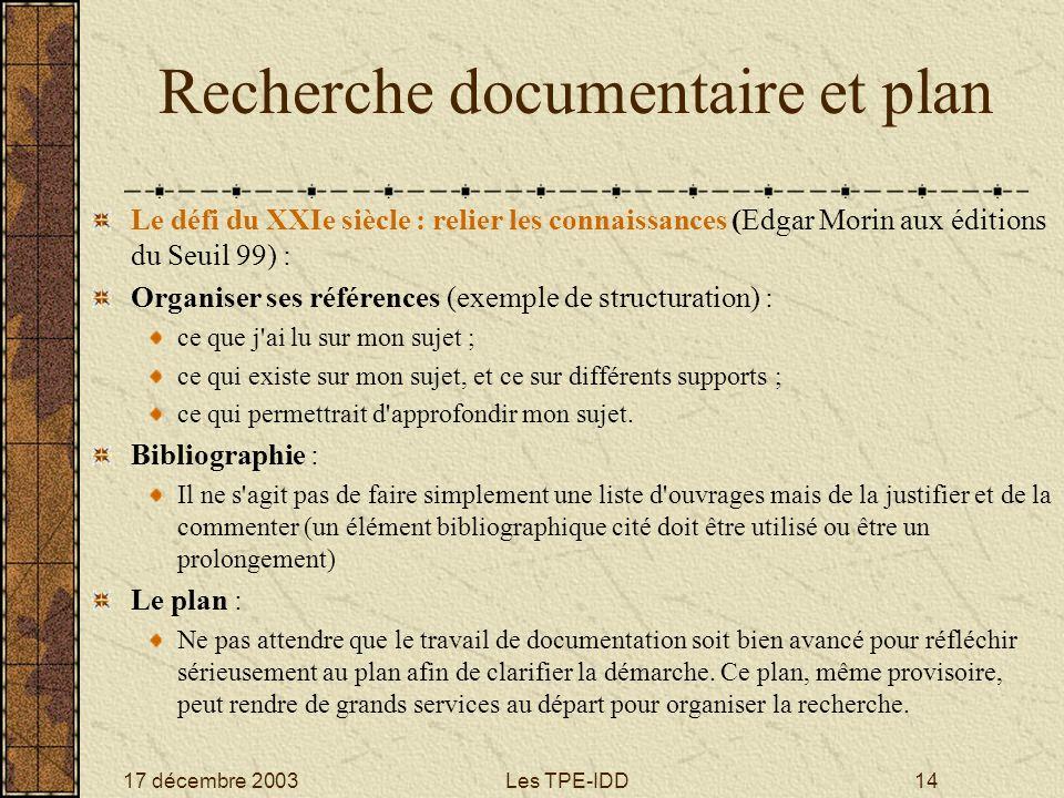 17 décembre 2003Les TPE-IDD14 Recherche documentaire et plan Le défi du XXIe siècle : relier les connaissances (Edgar Morin aux éditions du Seuil 99)