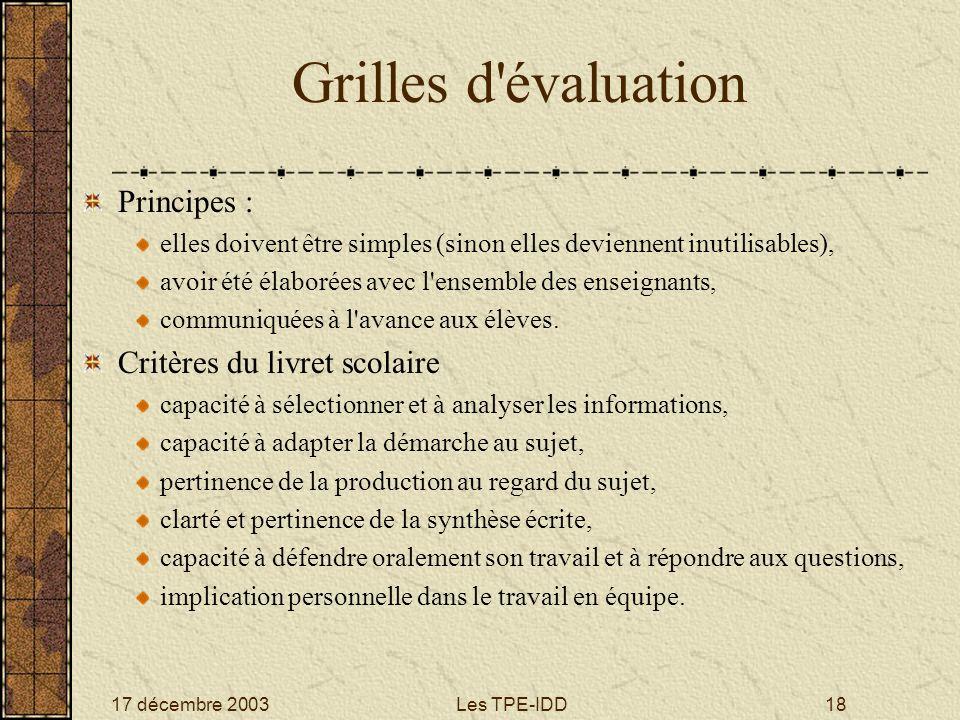 17 décembre 2003Les TPE-IDD18 Grilles d'évaluation Principes : elles doivent être simples (sinon elles deviennent inutilisables), avoir été élaborées