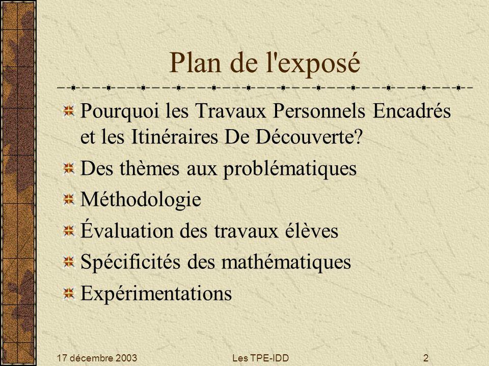 17 décembre 2003Les TPE-IDD2 Plan de l'exposé Pourquoi les Travaux Personnels Encadrés et les Itinéraires De Découverte? Des thèmes aux problématiques