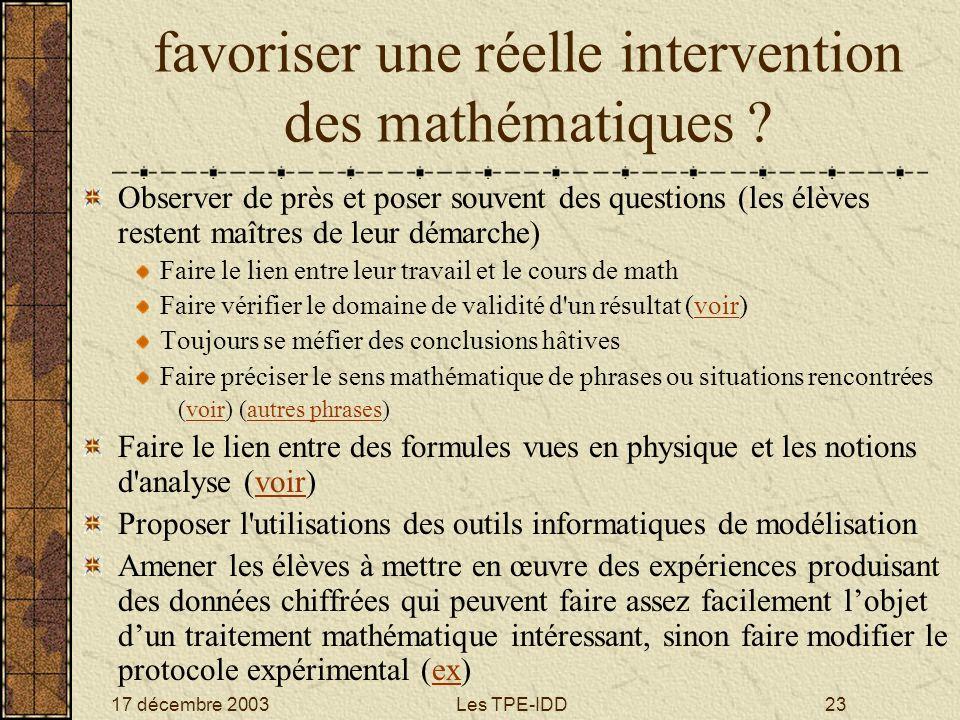 17 décembre 2003Les TPE-IDD23 favoriser une réelle intervention des mathématiques ? Observer de près et poser souvent des questions (les élèves resten