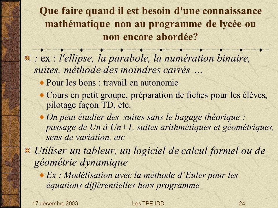 17 décembre 2003Les TPE-IDD24 Que faire quand il est besoin d'une connaissance mathématique non au programme de lycée ou non encore abordée? : ex : l'