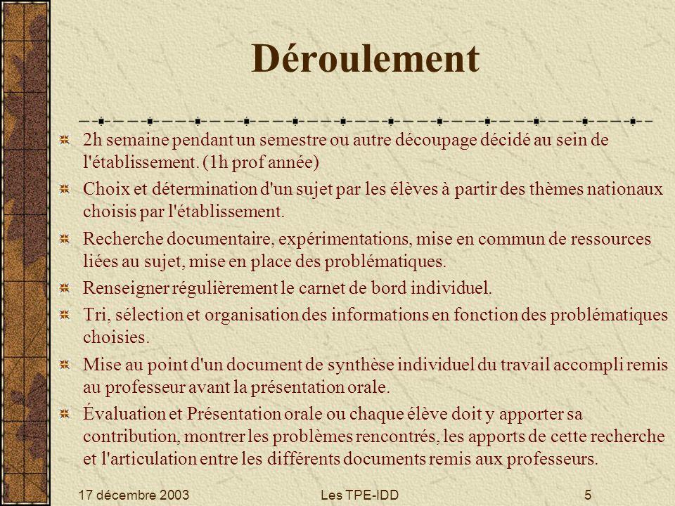 17 décembre 2003Les TPE-IDD5 Déroulement 2h semaine pendant un semestre ou autre découpage décidé au sein de l'établissement. (1h prof année) Choix et
