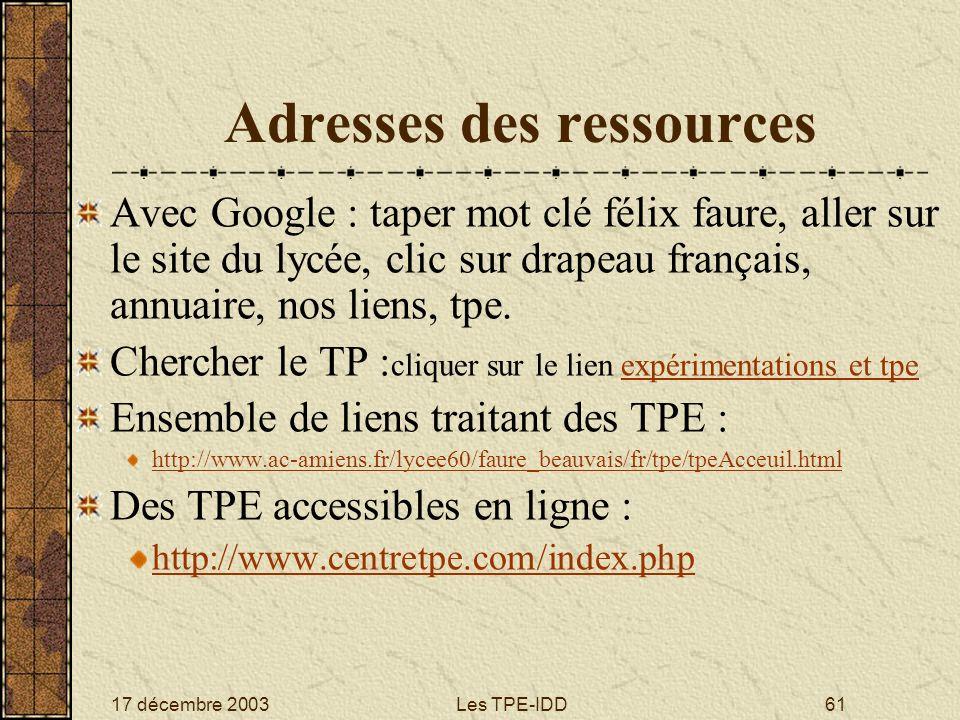 17 décembre 2003Les TPE-IDD61 Adresses des ressources Avec Google : taper mot clé félix faure, aller sur le site du lycée, clic sur drapeau français,
