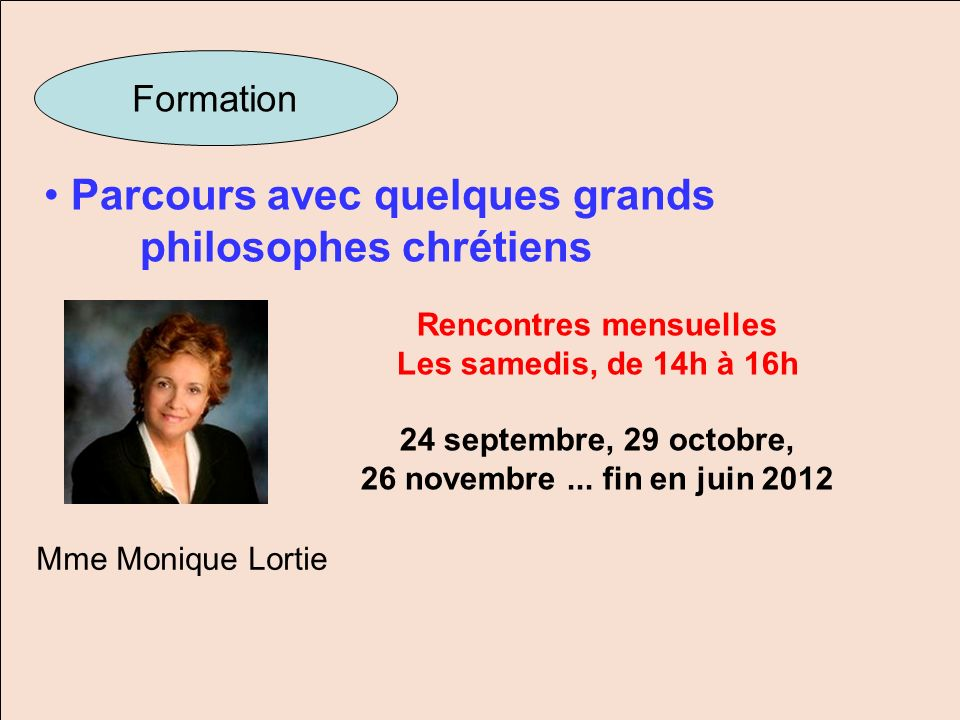 Parcours avec quelques grands philosophes chrétiens Formation Rencontres mensuelles Les samedis, de 14h à 16h 24 septembre, 29 octobre, 26 novembre...