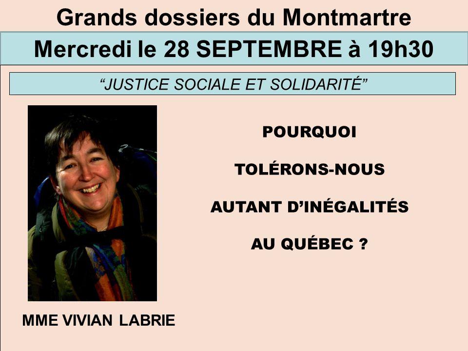 Grands dossiers du Montmartre Mercredi le 28 SEPTEMBRE à 19h30 JUSTICE SOCIALE ET SOLIDARITÉ POURQUOI TOLÉRONS-NOUS AUTANT DINÉGALITÉS AU QUÉBEC ? MME
