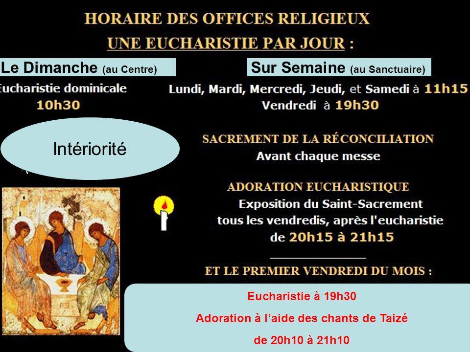 Intériorité Le Dimanche (au Centre) Sur Semaine (au Sanctuaire) Eucharistie à 19h30 Adoration à laide des chants de Taizé de 20h10 à 21h10