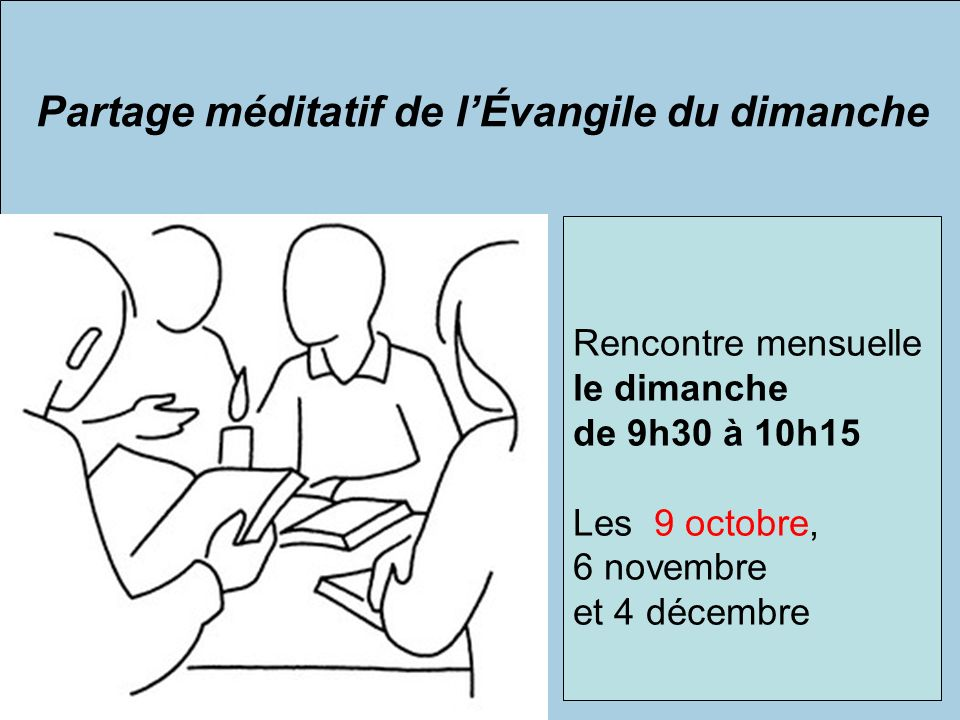 Partage méditatif de lÉvangile du dimanche Rencontre mensuelle le dimanche de 9h30 à 10h15 Les 9 octobre, 6 novembre et 4 décembre
