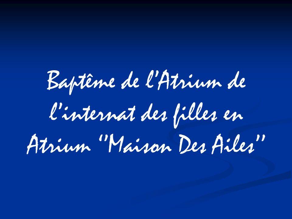 Baptême de lAtrium de linternat des filles en Atrium Maison Des Ailes