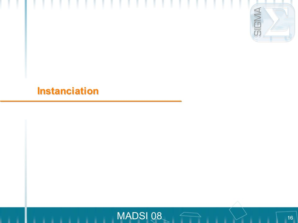 16 MADSI 08 Instanciation
