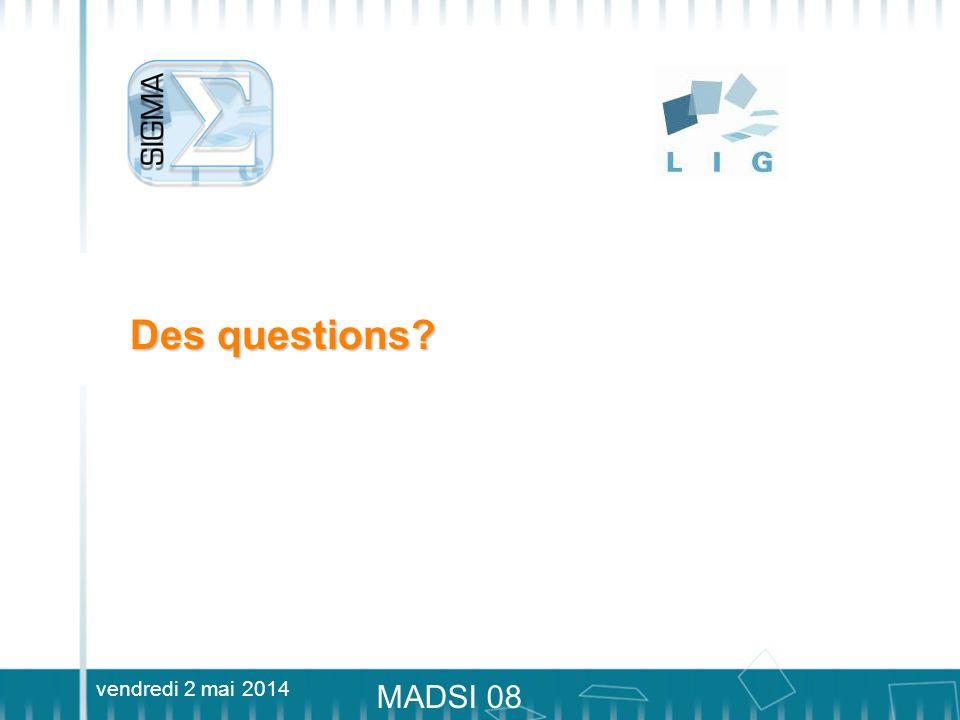 vendredi 2 mai 2014 MADSI 08 Des questions?