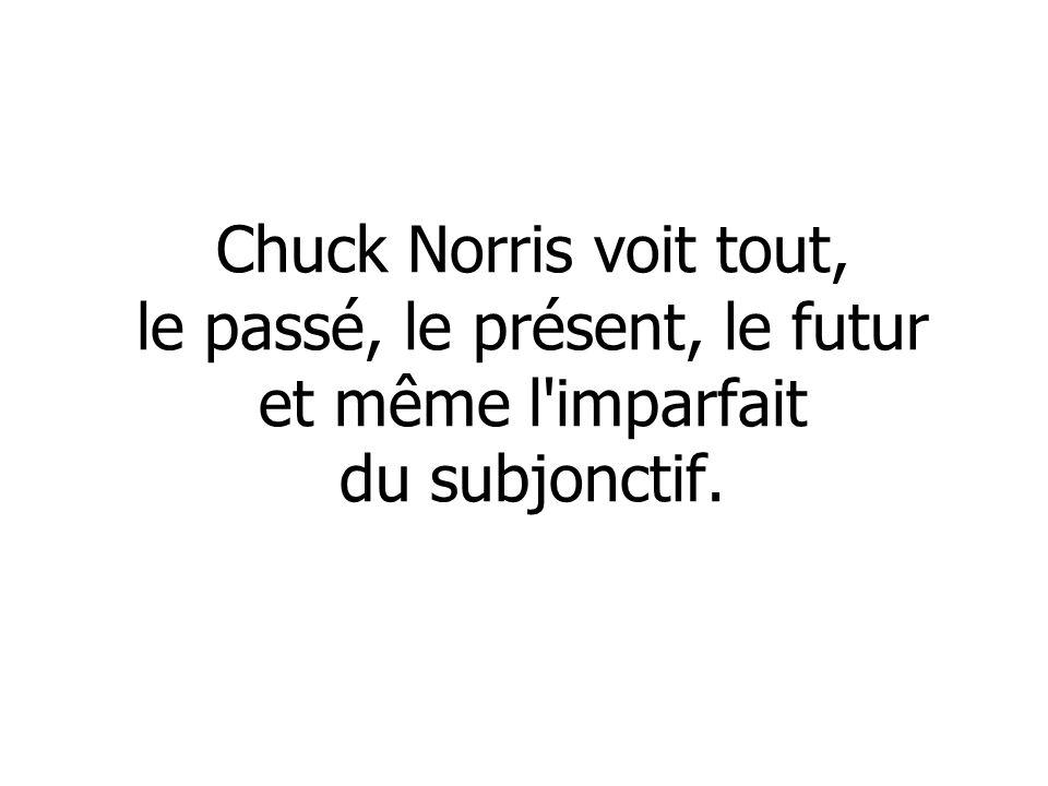 Chuck Norris voit tout, le passé, le présent, le futur et même l'imparfait du subjonctif.