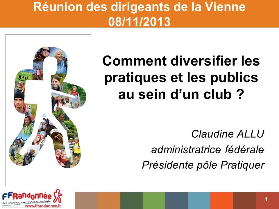 1 Réunion des dirigeants de la Vienne 08/11/2013 Comment diversifier les pratiques et les publics au sein dun club .