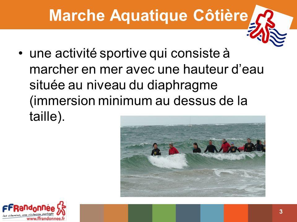 Marche Aquatique Côtière une activité sportive qui consiste à marcher en mer avec une hauteur deau située au niveau du diaphragme (immersion minimum au dessus de la taille).