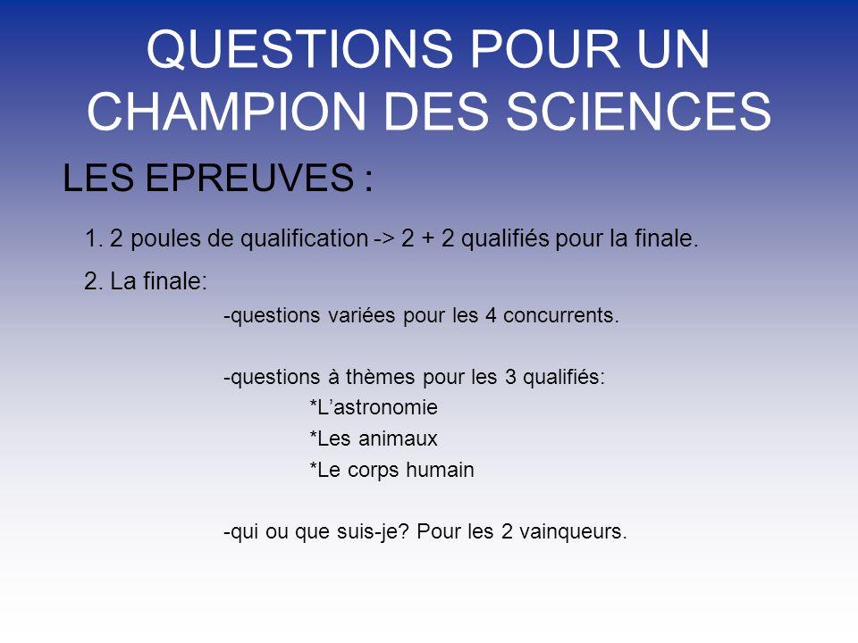 QUESTIONS POUR UN CHAMPION DES SCIENCES LES EPREUVES : 1.