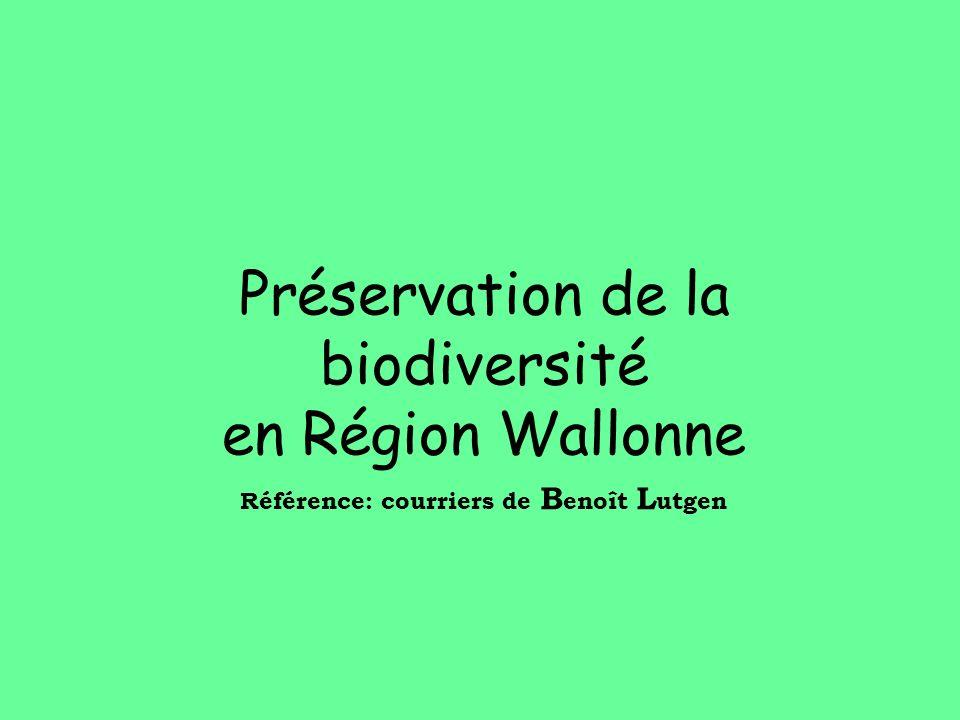 Préservation de la biodiversité en Région Wallonne Référence: courriers de B enoît L utgen