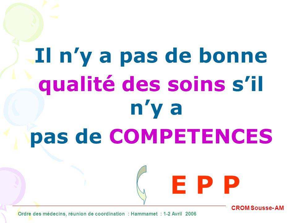 Il ny a pas de bonne qualité des soins sil ny a pas de COMPETENCES E P P CROM Sousse- AM Ordre des médecins, réunion de coordination : Hammamet : 1-2
